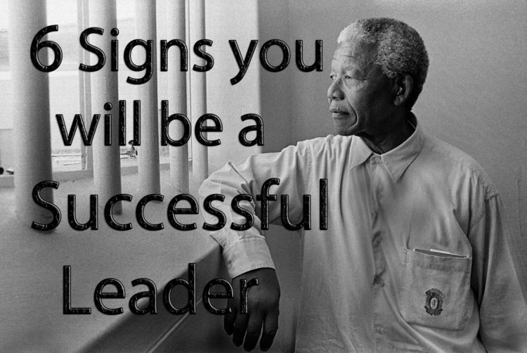 6 signs you will be a successful leader